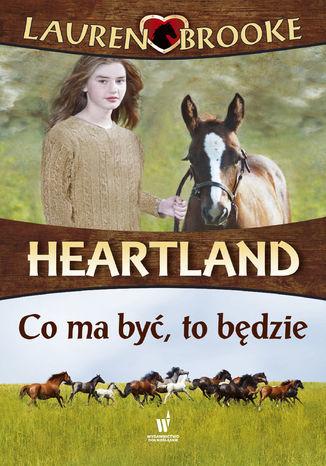 Heartland (Tom 5). Co ma być, to będzie - Ebook.