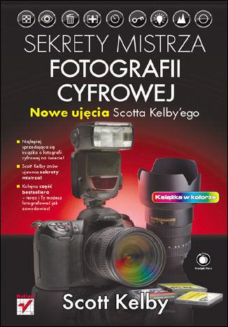 Sekrety mistrza fotografii cyfrowej. Nowe ujęcia Scotta Kelbyego - dostawa GRATIS!.