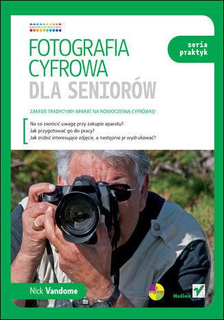 Fotografia cyfrowa dla seniorów. Seria praktyk - dostawa GRATIS!.