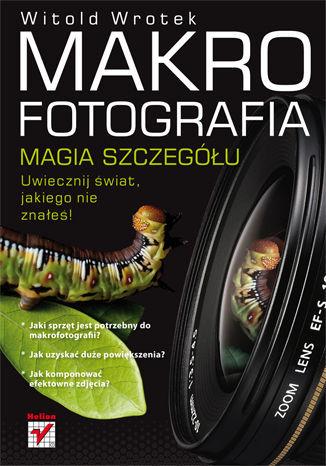 Makrofotografia. Magia szczegółu - dostawa GRATIS!.