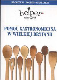Pomoc gastronomiczna w Wielkiej Brytanii Rozmówki polsko-angielskie - Jacek Gordon