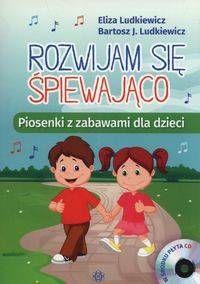 Rozwijam się śpiewająco + CD - Ludkiewicz Eliza, Ludkiewicz Bartosz J.
