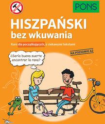 Hiszpański bez wkuwania PONS Kurs dla początkujących z ciekawymi opowiadaniami Poziom A2 ZAKŁADKA DO KSIĄŻEK GRATIS DO KAŻDEGO ZAMÓWIENIA