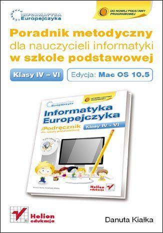 Informatyka Europejczyka. Poradnik metodyczny dla nauczycieli informatyki w szkole podstawowej, kl. IV-VI. Edycja: Mac OS 10.5. Wydanie III - dostawa GRATIS!.