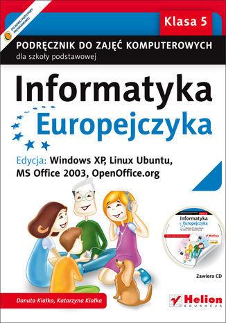 Informatyka Europejczyka. Podręcznik do zajęć komputerowych dla szkoły podstawowej, kl. 5. Edycja: Windows XP, Linux Ubuntu, MS Office 2003, OpenOffice.org (Wydanie II) - dostawa GRATIS!.