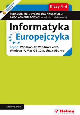 Informatyka Europejczyka. Poradnik metodyczny dla nauczycieli zajęć komputerowych w szkole podstawowej, kl. 4 - 6. Edycja: Windows XP, Windows Vista, Windows 7, Mac OS 10.5, Linux Ubuntu - dostawa GRATIS!.