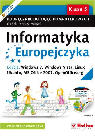 Informatyka Europejczyka. Podręcznik do zajęć komputerowych dla szkoły podstawowej, kl. 5. Edycja: Windows 7, Windows Vista, Linux Ubuntu, MS Office 2007, OpenOffice.org (Wydanie II) - dostawa GRATIS!.