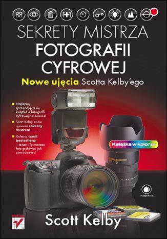 Sekrety mistrza fotografii cyfrowej. Nowe ujęcia Scotta Kelby''ego - dostawa GRATIS!.