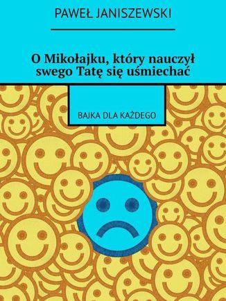 O Mikołajku, który nauczył swego Tatę się uśmiechać - Ebook.