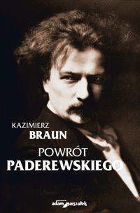 Powrót Paderewskiego - Kazimierz Braun