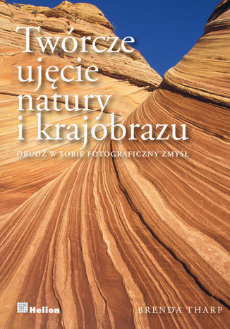 Twórcze ujęcie natury i krajobrazu. Obudź w sobie fotograficzny zmysł - dostawa GRATIS!.
