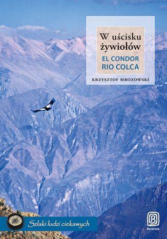 W uścisku żywiołów. El Condor Rio Colca - dostawa GRATIS!.