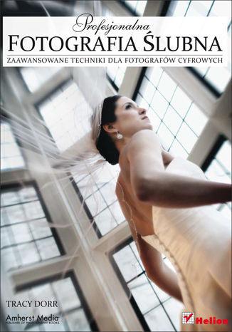 Profesjonalna fotografia ślubna. Zaawansowane techniki dla fotografów cyfrowych - dostawa GRATIS!.