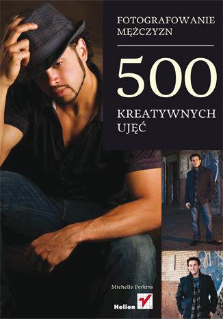 Fotografowanie mężczyzn. 500 kreatywnych ujęć - dostawa GRATIS!.