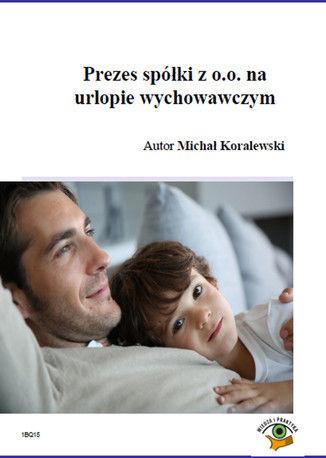Prezes spółki z o.o. na urlopie wychowawczym - Ebook.