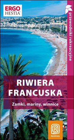 Riwiera francuska. Zamki, mariny, winnice. Przewodnik rekreacyjny. Wydanie 1 - dostawa GRATIS!.