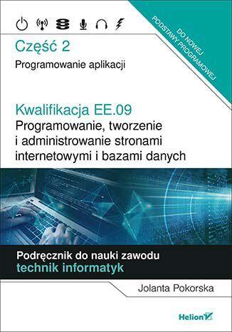 Kwalifikacja EE.09. Programowanie, tworzenie i administrowanie stronami internetowymi i bazami danych. Część 2. Programowanie aplikacji. Podręcznik do nauki zawodu technik informatyk - dostawa GRATIS!.
