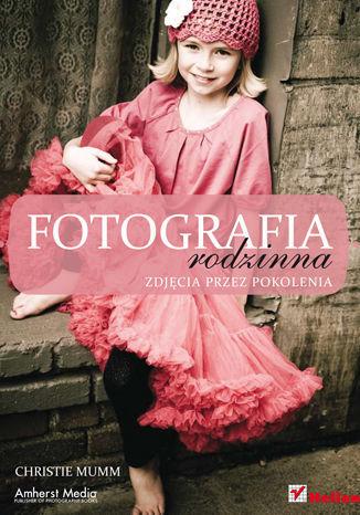 Fotografia rodzinna. Zdjęcia przez pokolenia - dostawa GRATIS!.