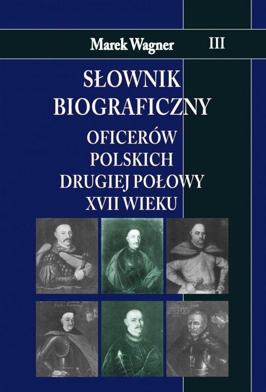 Słownik biograficzny oficerów polskich drugiej połowy XVII w. Tom 3 ZAKŁADKA DO KSIĄŻEK GRATIS DO KAŻDEGO ZAMÓWIENIA