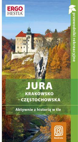 Jura Krakowsko-Częstochowska. Aktywnie z historią w tle. Przewodnik rekreacyjny. Wydanie 1 - dostawa GRATIS!.