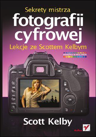 Sekrety mistrza fotografii cyfrowej. Lekcje ze Scottem Kelbym - dostawa GRATIS!.