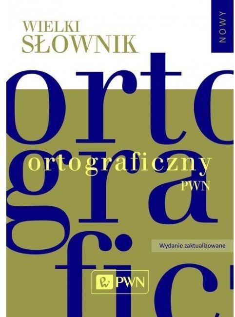 Wielki słownik ortograficzny PWN z zasadami pisowni i interpunkcji Nowe Wydanie zmienione 2016