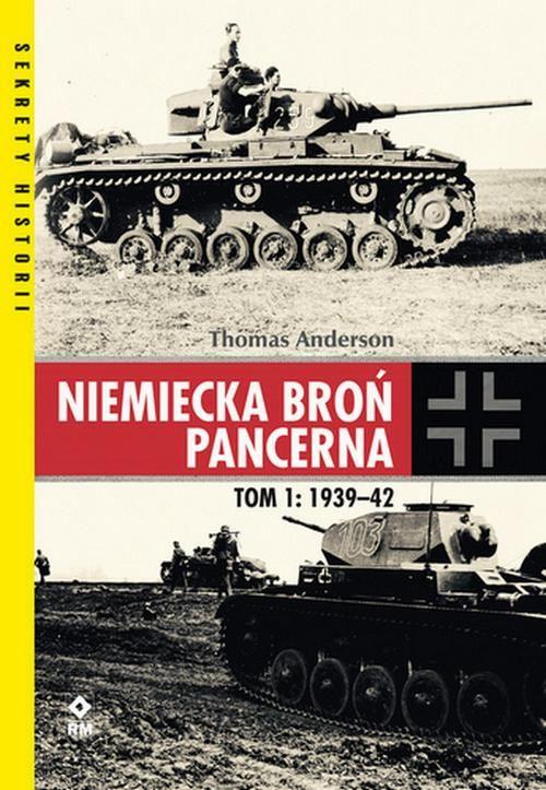 Niemiecka broń pancerna. Tom 1: 1939-1942 - Thomas Anderson - ebook