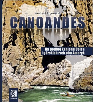 Canoandes. Na podbój kanionu Colca i górskich rzek obu Ameryk - dostawa GRATIS!.