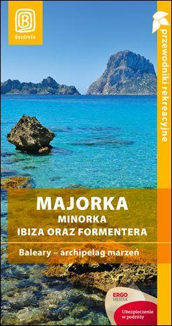 Majorka, Minorka, Ibiza oraz Formentera. Baleary - archipelag marzeń. Przewodnik rekreacyjny. Wydanie 2 - dostawa GRATIS!.