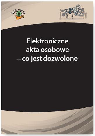 Elektroniczne akta osobowe - co jest dozwolone - Ebook.