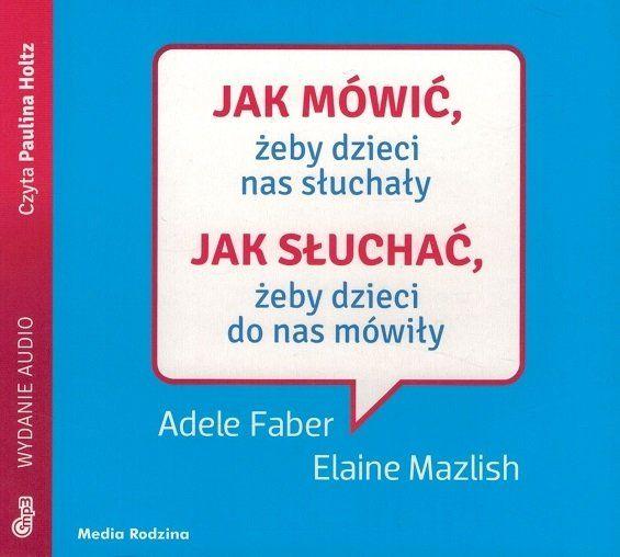 Jak mówić żeby dzieci nas słuchały Jak słuchać - Adele Faber i Elaine Mazlish - audiobook CD/MP3