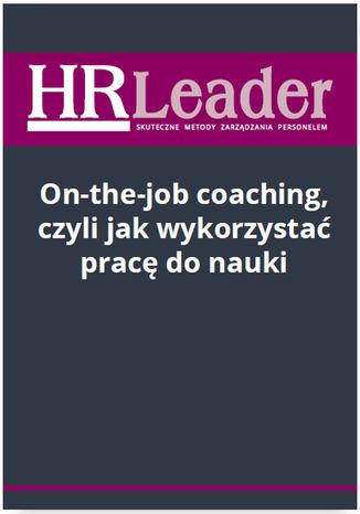 On-the-job coaching, czyli jak wykorzystać pracę do nauki - Ebook.