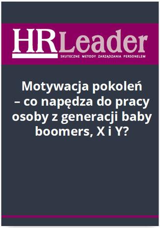 Motywacja pokoleń - co napędza do pracy osoby z generacji baby boomers, X i Y? - Ebook.