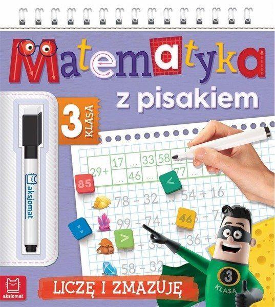 Matematyka z pisakiem. Klasa 3 Liczę i zmazuję - praca zbiorowa