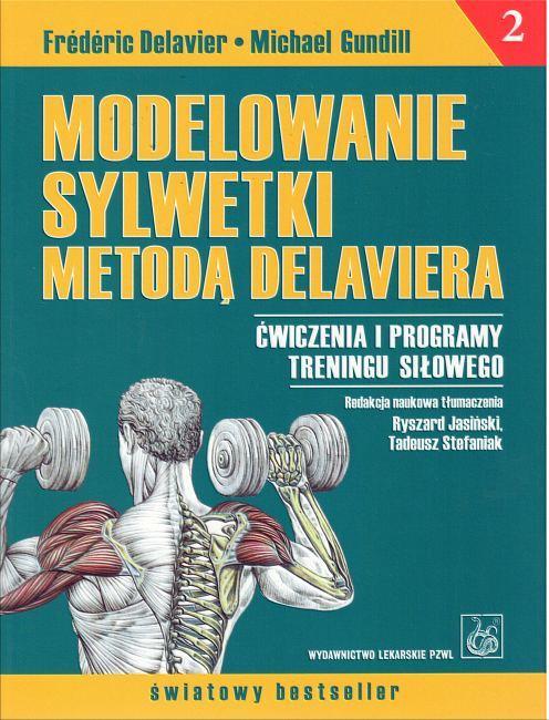 Modelowanie sylwetki metodą Delaviera Tom 2. Ćwiczenia i programy treningu siłowego