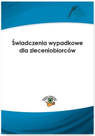 Świadczenia wypadkowe dla zleceniobiorców - Ebook.