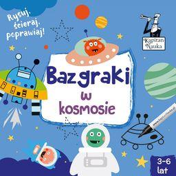 Kapitan Nauka Bazgraki w kosmosie (3-6 lat) ZAKŁADKA DO KSIĄŻEK GRATIS DO KAŻDEGO ZAMÓWIENIA