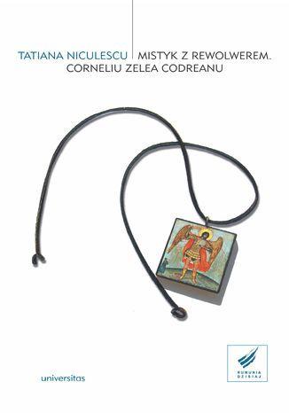 Mistyk z rewolwerem. Corneliu Zelea Codreanu - Ebook.
