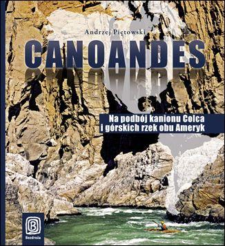 Canoandes. Na podbój kanionu Colca i górskich rzek obu Ameryk - Ebook.
