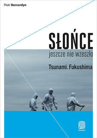 Słońce jeszcze nie wzeszło. Tsunami. Fukushima - dostawa GRATIS!.