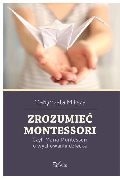 Zrozumieć Montessori. Czyli Maria Montessori... ZAKŁADKA DO KSIĄŻEK GRATIS DO KAŻDEGO ZAMÓWIENIA