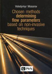 Chosen methods determining flow parameters based on non-invasive techniques ZAKŁADKA DO KSIĄŻEK GRATIS DO KAŻDEGO ZAMÓWIENIA