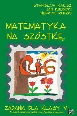 Matematyka - Na Szóstkę SP 5 - Stanisław Kalisz, Jan Kulbicki, Henryk Rudzki