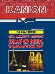 Po francusku na każdy temat. Słownik tematyczny - Magdalena Barral
