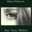 Sara - Irena - Elżbieta - Elżbieta Tabakowska