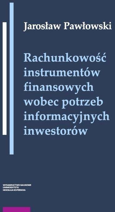 Rachunkowość instrumentów finansowych wobec potrzeb informacyjnych inwestorów - Jarosław Pawłowski - ebook