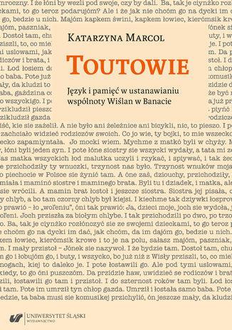 Toutowie. Język i pamięć w ustanawianiu wspólnoty Wiślan w Banacie - Ebook.