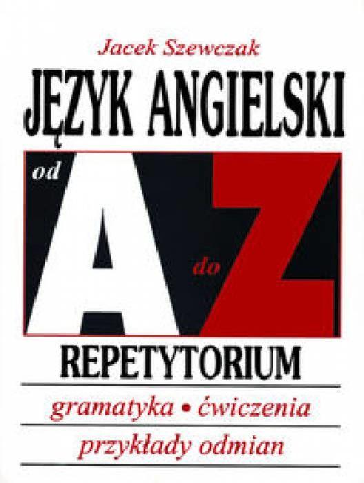 Język angielski od A do Z Repetytorium Gramatyka, ćwiczenia, tabele odmian