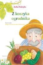 Z koszyka ogrodnika - Zofia Poletyło