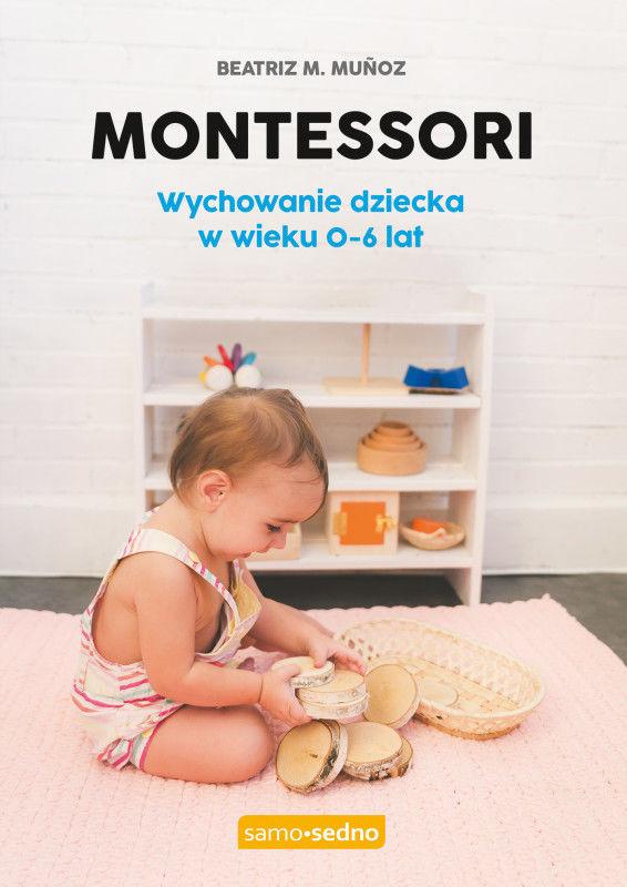 Montessori. Wychowanie dziecka w wieku 0-6 lat. Samo Sedno ZAKŁADKA DO KSIĄŻEK GRATIS DO KAŻDEGO ZAMÓWIENIA